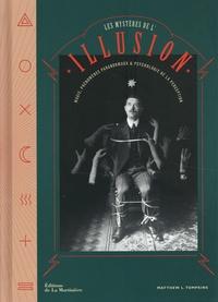 Matthew Tompkins - Les mystères de l'illusion - Magie, phénomènes paranormaux et psychologie de la perception.