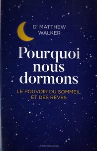 Matthew Walker - Pourquoi nous dormons - Le pouvoir du sommeil et des rêves, ce que la science nous révèle.