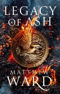 Matthew Ward - Legacy of Ash - Book One of the Legacy Trilogy.