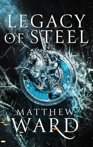 Matthew Ward - Legacy of Steel - Book Two of the Legacy Trilogy.