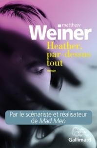 Matthew Weiner - Heather, par-dessus tout.