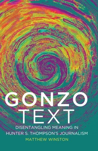 Matthew Winston - Gonzo Text - Disentangling Meaning in Hunter S. Thompson's Journalism.