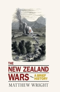 Matthew Wright - The New Zealand Wars - A Brief History.
