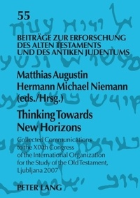 Matthias Augustin et Hermann michael Niemann - Thinking Towards New Horizons - Collected Communications to the XIXth Congress of the International Organization for the Study of the Old Testament, Ljubljana 2007.