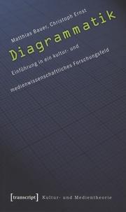 Matthias Bauer et Christoph Ernst - Diagrammatik - Einfürhung in ein kultur- und medienwissenschaftliches Forschungsfeld.