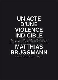 Matthias Bruggmann - Un acte d'une violence indicible.