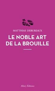 Matthias Debureaux - Le noble art de la brouille.