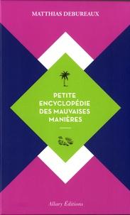 Matthias Debureaux - Petite encyclopédie des mauvaises manières - Contient : De l'art d'ennuyer en racontant ses voyages ; Le noble art de la brouille.