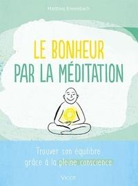 Matthias Ennenbach - Le bonheur par la méditation - Trouver son équilibre grâce à la pleine conscience.