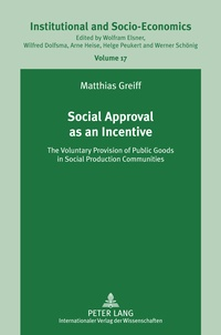 Matthias Greiff - Social Approval as an Incentive - The Voluntary Provision of Public Goods in Social Production Communities.