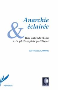 Matthias Kaufmann - Anarchie éclairée - Une introduction à la philosophie politique.