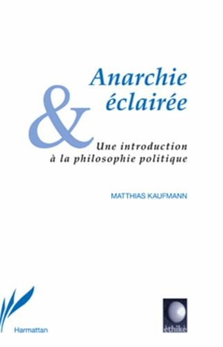 Anarchie éclairée. Une introduction à la philosophie politique