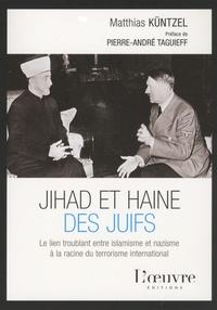 Matthias Küntzel - Djihad et haine des Juifs - Le lien troublant entre islamisme et nazisme à la racine du terrorisme international.