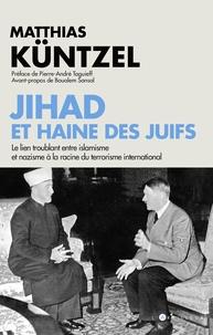 Matthias Küntzel - Jihad et haine des juifs - Le lien troublant entre islamisme et nazisme à la racine du terrorisme international.
