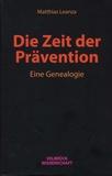 Matthias Leanza - Die Zeit der Prävention - Eine Genealogie.
