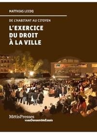 Matthias Lecoq - L'exercice du droit à la ville - De l'habitant au citoyen.