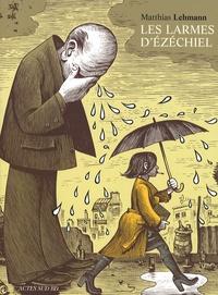 Matthias Lehmann - Les larmes d'Ezéchiel.