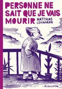 Matthias Lehmann - Personne ne sait que je vais mourir.