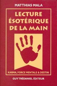 LECTURE ESOTERIQUE DE LA MAIN. Karma, Force mentale et destin - Matthias Mala |