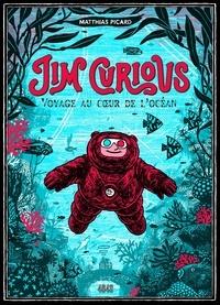 Matthias Picard - Jim Curious, voyage au coeur de l'océan - Nouvelle édition.