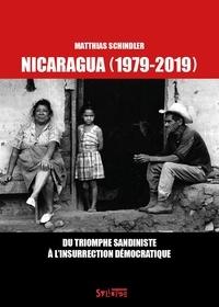 Matthias Schindler - Nicaragua (1979-2019) - Du triomphe sandiniste à l'insurrection démocratique.
