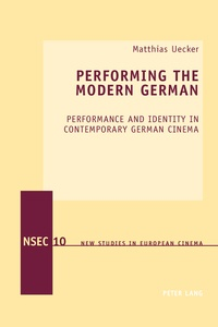 Matthias Uecker - Performing the Modern German - Performance and Identity in Contemporary German Cinema.
