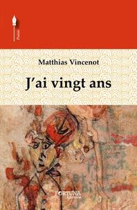 Matthias Vincenot - J'ai vingt ans.