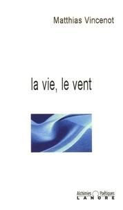 Matthias Vincenot - La vie, le vent.