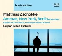 Matthias Zschokke - Amman, New York, Berlin et les autres... - Extraits de Circulations. 1 CD audio