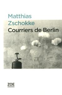 Matthias Zschokke - Courriers de Berlin.