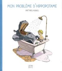 Matthieu Agnus - Mon problème d'hippopotame.