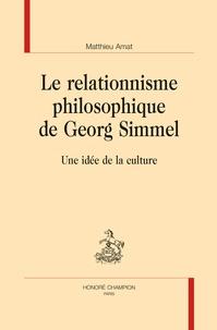 Matthieu Amat - Le relationnisme philosophique de Georg Simmel - Une idée de la culture.