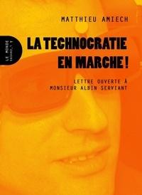 Matthieu Amiech - La technocratie en marche ! - Lettre ouverte à Monsieur Albin Serviant.