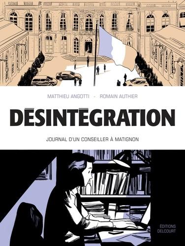Matthieu Angotti et Robin Recht - Désintégration - Journal d'un conseiller à Matignon.