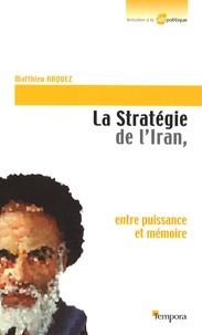 Téléchargement gratuit du livre électronique La stratégie de l'Iran  - Entre puissance et mémoire par Matthieu Anquez