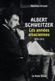 Matthieu Arnold - Albert Schweitzer - Les années alsaciennes (1875-1913).