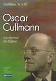 Matthieu Arnold - Oscar Cullmann - Un docteur de l'Eglise.