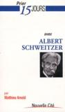 Matthieu Arnold - Prier 15 jours avec Albert Schweitzer.