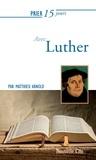 Matthieu Arnold - Prier 15 jours avec Luther.