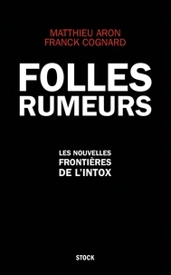Matthieu Aron et Franck Cognard - Folles rumeurs.