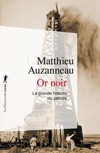 Matthieu Auzanneau - Or noir - La grande histoire du pétrole.