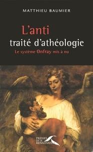 Matthieu Baumier - L'anti traité d'athéologie. Le système Onfray mis à nu.