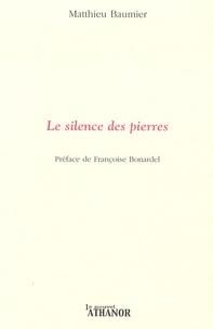 Matthieu Baumier - Le silence des pierres.