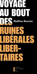 Matthieu Baumier - Voyage au bout des ruines libérales libertaires.