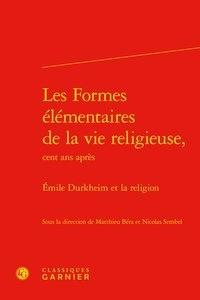 Matthieu Béra et Nicolas Sembel - Les Formes élémentaires de la vie religieuse, cent ans après - Emile Durkheim et la religion.