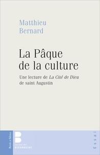 Matthieu Bernard - La Pâque de la culture - Une lecture de La Cité de Dieu de saint Augustin.