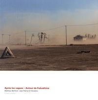 Matthieu Berthod et Jean-Patrick Di Silvestro - Après les vagues - Autour de Fukushima.