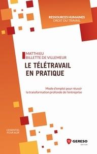 Matthieu Billette de Villemeur - Le télétravail en pratique - Mode d'emploi pour réussir la transformation profonde de l'organisation de l'entreprise.