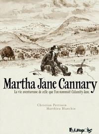 Matthieu Blanchin et Christian Perrissin - Martha Jane Cannary Intégrale : La vie aventureuse de celle que l'on nommait Calamity Jane - Les années 1852-1869 ; Les années 1870-1876 ; Les années 1877-1903.