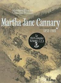 Matthieu Blanchin et Christian Perrissin - Martha Jane Cannary Tome 3 : Les dernières années 1877-1903 - La vie aventureuse de celle que l'on nommait Calamity Jane.